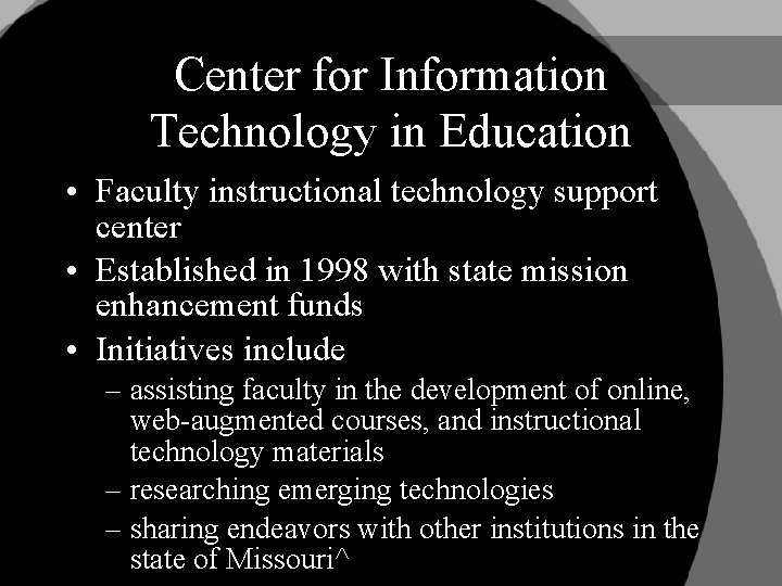 Center for Information Technology in Education • Faculty instructional technology support center • Established