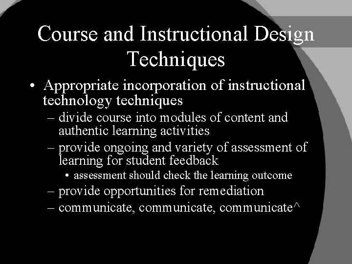 Course and Instructional Design Techniques • Appropriate incorporation of instructional technology techniques – divide