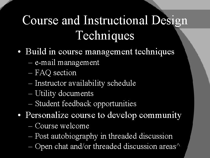 Course and Instructional Design Techniques • Build in course management techniques – e-mail management