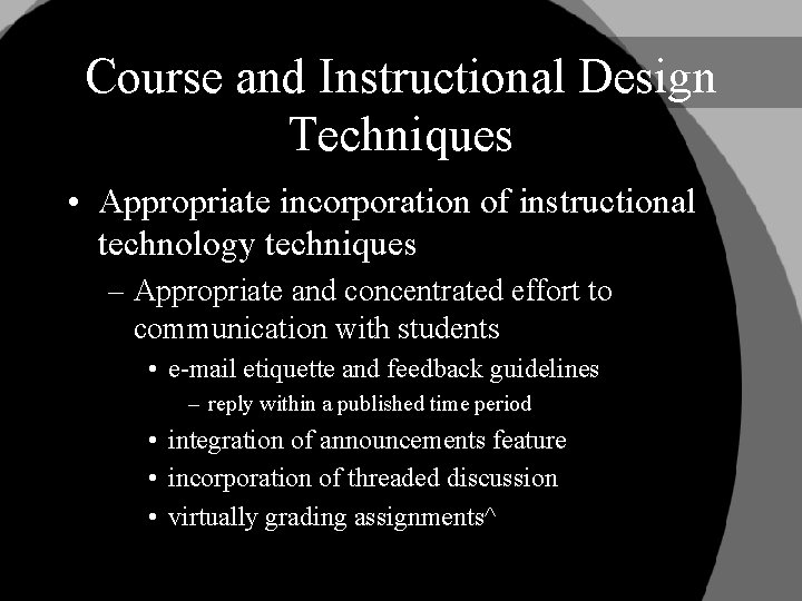 Course and Instructional Design Techniques • Appropriate incorporation of instructional technology techniques – Appropriate