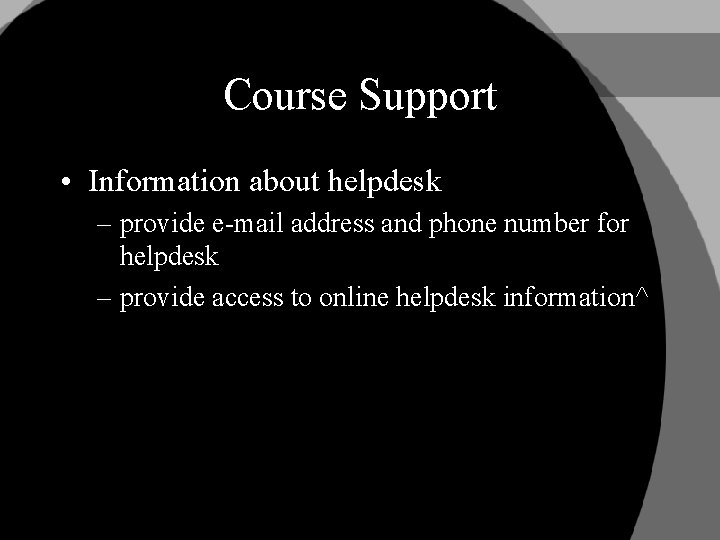 Course Support • Information about helpdesk – provide e-mail address and phone number for