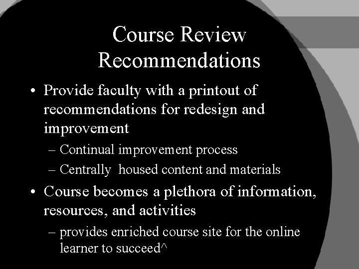 Course Review Recommendations • Provide faculty with a printout of recommendations for redesign and