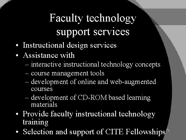 Faculty technology support services • Instructional design services • Assistance with – interactive instructional