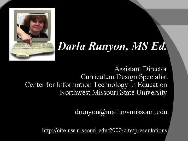 Darla Runyon, MS Ed. Assistant Director Curriculum Design Specialist Center for Information Technology in