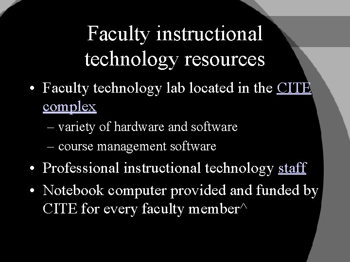 Faculty instructional technology resources • Faculty technology lab located in the CITE complex –