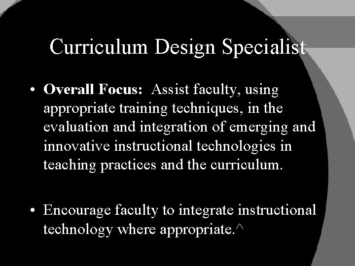 Curriculum Design Specialist • Overall Focus: Assist faculty, using appropriate training techniques, in the