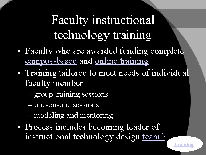 Faculty instructional technology training • Faculty who are awarded funding complete campus-based and online