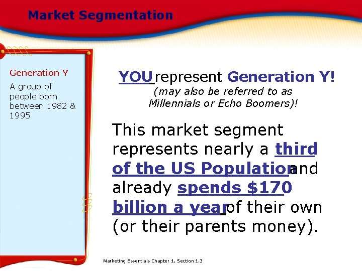 Market Segmentation Generation Y A group of people born between 1982 & 1995 YOU
