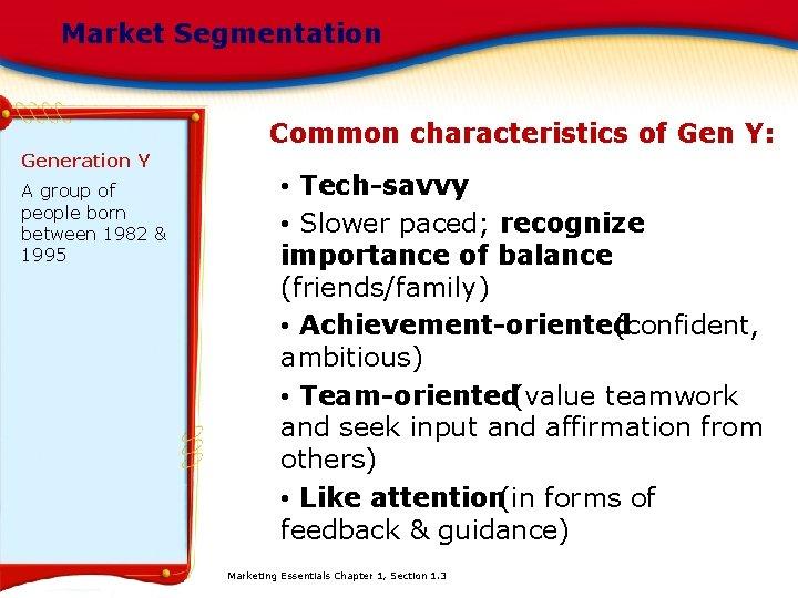 Market Segmentation Common characteristics of Gen Y: Generation Y A group of people born