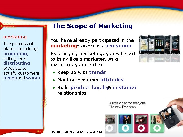 The Scope of Marketing marketing The process of planning, pricing, promoting, selling, and distributing