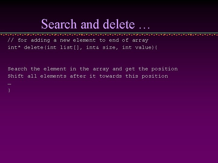Search and delete … // for adding a new element to end of array