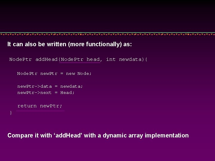 It can also be written (more functionally) as: Node. Ptr add. Head(Node. Ptr head,
