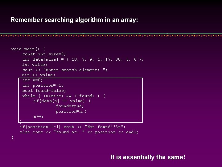 Remember searching algorithm in an array: void main() { const int size=8; int data[size]