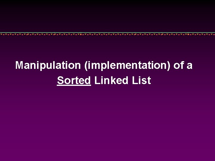 Manipulation (implementation) of a Sorted Linked List