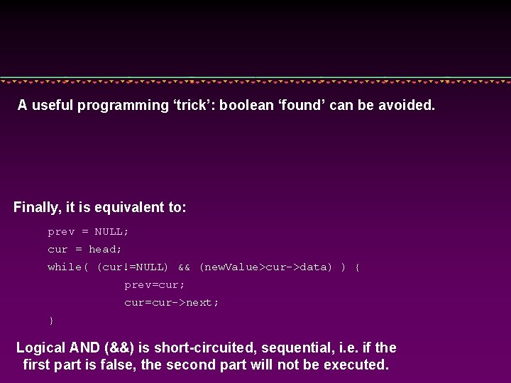 A useful programming 'trick': boolean 'found' can be avoided. Finally, it is equivalent to: