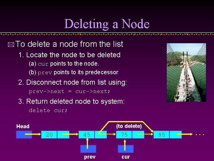 Deleting a Node * To delete a node from the list 1. Locate the