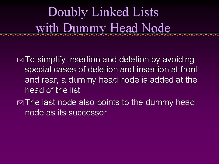 Doubly Linked Lists with Dummy Head Node * To simplify insertion and deletion by