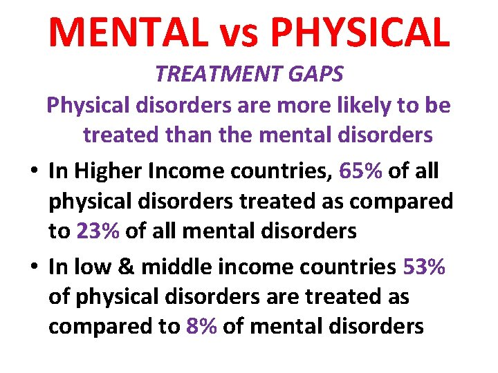 MENTAL vs PHYSICAL TREATMENT GAPS Physical disorders are more likely to be treated than