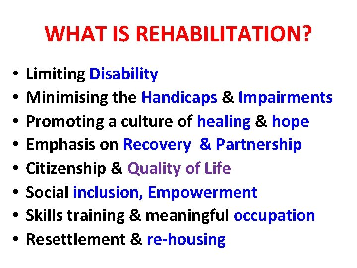 WHAT IS REHABILITATION? • • Limiting Disability Minimising the Handicaps & Impairments Promoting a