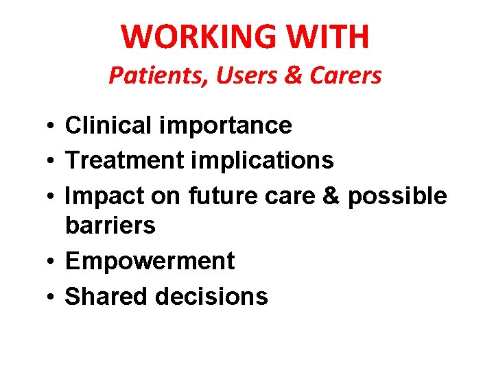WORKING WITH Patients, Users & Carers • Clinical importance • Treatment implications • Impact