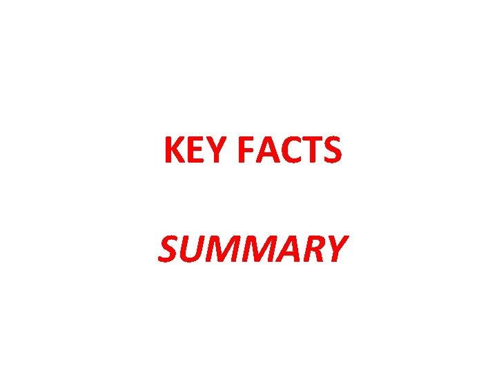 KEY FACTS SUMMARY