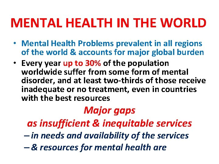 MENTAL HEALTH IN THE WORLD • Mental Health Problems prevalent in all regions of