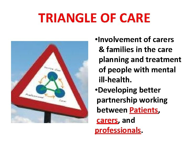 TRIANGLE OF CARE • Involvement of carers & families in the care planning and