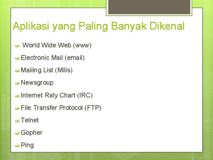 Aplikasi yang Paling Banyak Dikenal World Wide Web (www) Electronic Mailing Mail (email) List