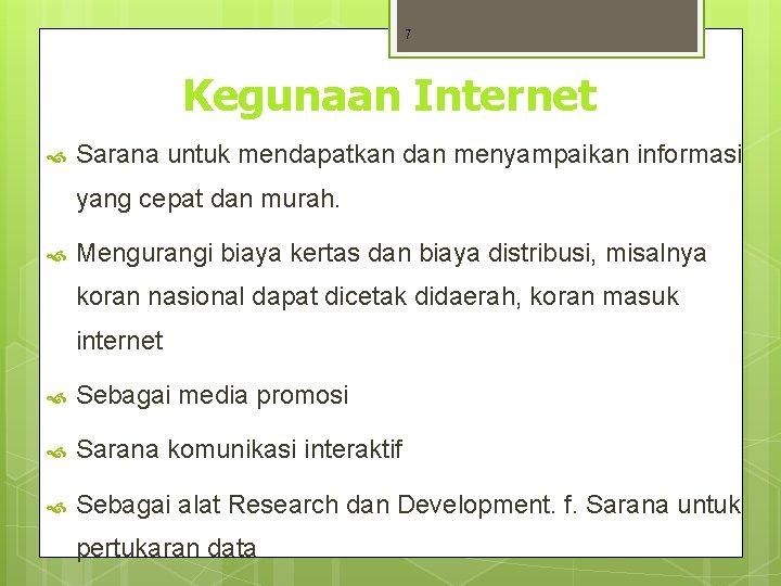 7 Kegunaan Internet Sarana untuk mendapatkan dan menyampaikan informasi yang cepat dan murah. Mengurangi