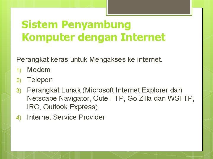 Sistem Penyambung Komputer dengan Internet Perangkat keras untuk Mengakses ke internet. 1) Modem 2)