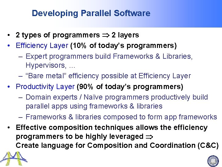 Developing Parallel Software • 2 types of programmers 2 layers • Efficiency Layer (10%