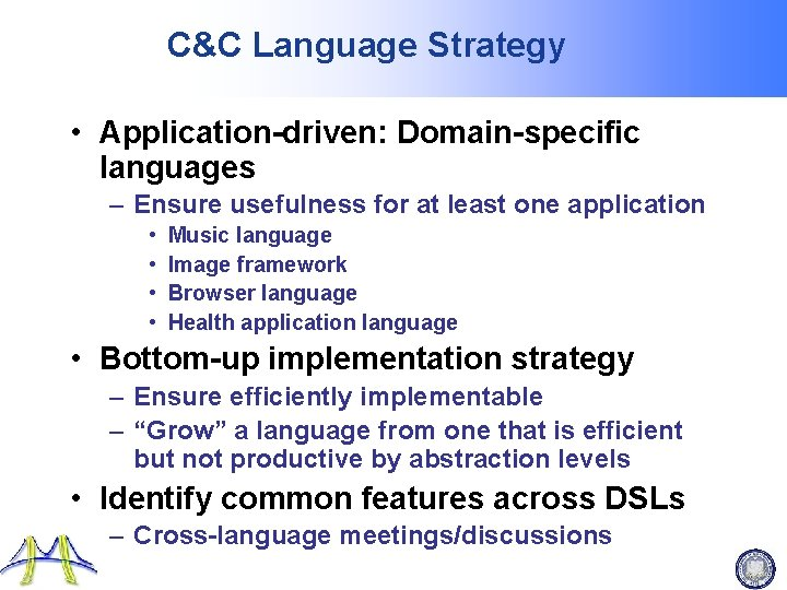 C&C Language Strategy • Application-driven: Domain-specific languages – Ensure usefulness for at least one