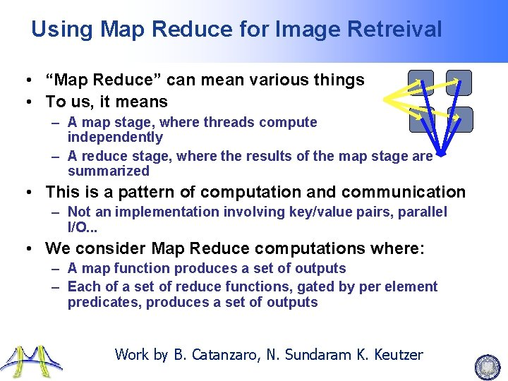 """Using Map Reduce for Image Retreival • """"Map Reduce"""" can mean various things •"""