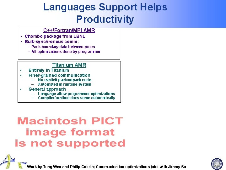 Languages Support Helps Productivity C++/Fortran/MPI AMR • Chombo package from LBNL • Bulk-synchronous comm:
