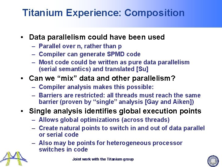 Titanium Experience: Composition • Data parallelism could have been used – Parallel over n,