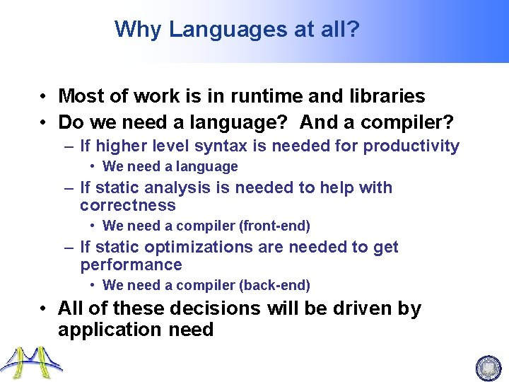 Why Languages at all? • Most of work is in runtime and libraries •