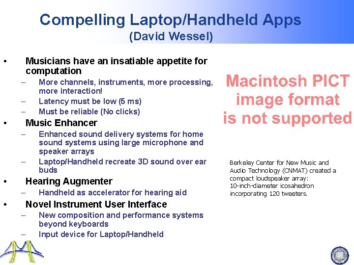Compelling Laptop/Handheld Apps (David Wessel) • Musicians have an insatiable appetite for computation –