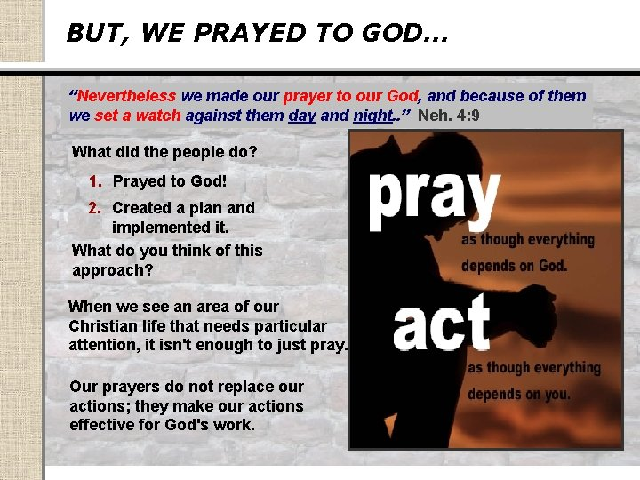 """BUT, WE PRAYED TO GOD… """"Nevertheless we made our prayer to our God, and"""