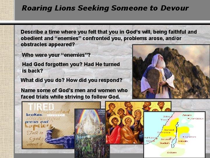 Roaring Lions Seeking Someone to Devour Describe a time where you felt that you