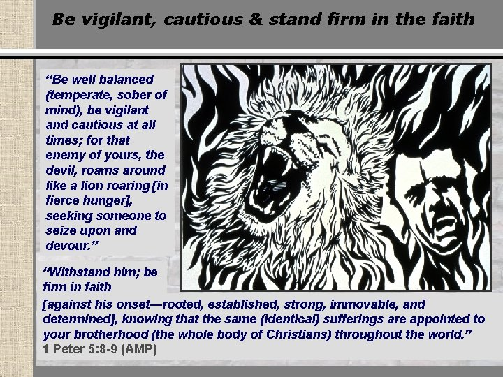 """Be vigilant, cautious & stand firm in the faith """"Be well balanced (temperate, sober"""