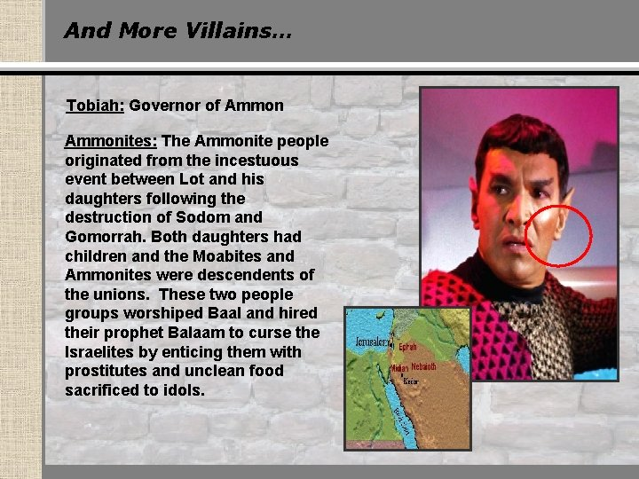 And More Villains… Tobiah: Governor of Ammonites: The Ammonite people originated from the incestuous