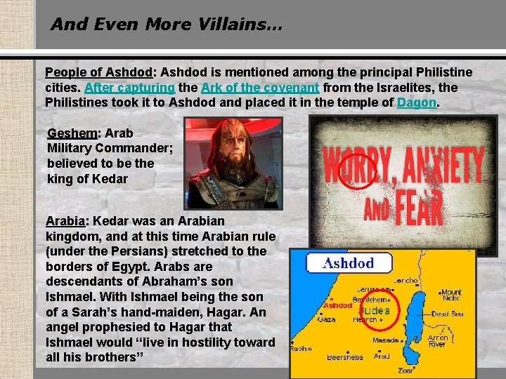 And Even More Villains… People of Ashdod: Ashdod is mentioned among the principal Philistine