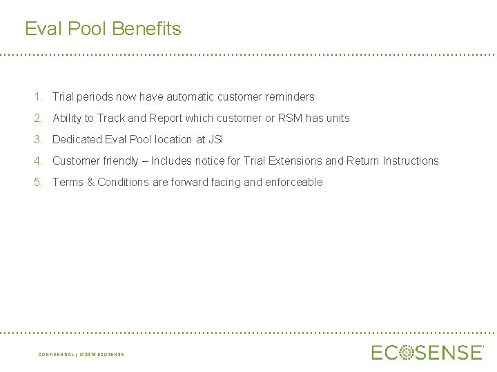 Eval Pool Benefits 1. Trial periods now have automatic customer reminders 2. Ability to
