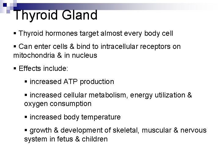 Thyroid Gland § Thyroid hormones target almost every body cell § Can enter cells
