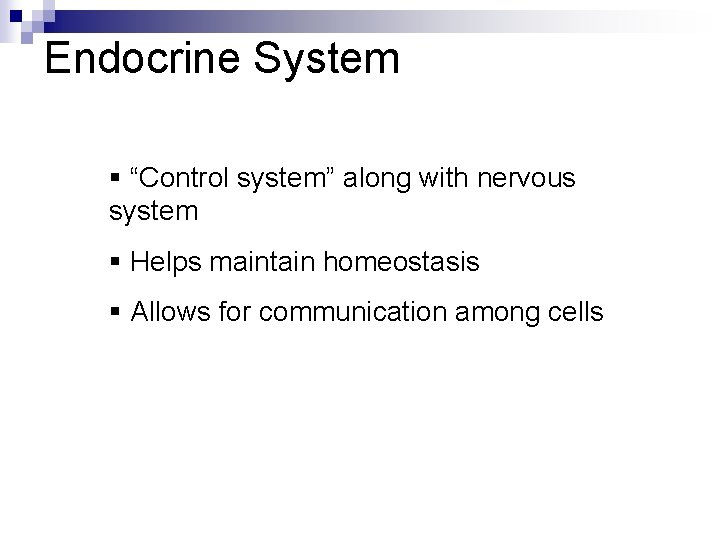 """Endocrine System § """"Control system"""" along with nervous system § Helps maintain homeostasis §"""