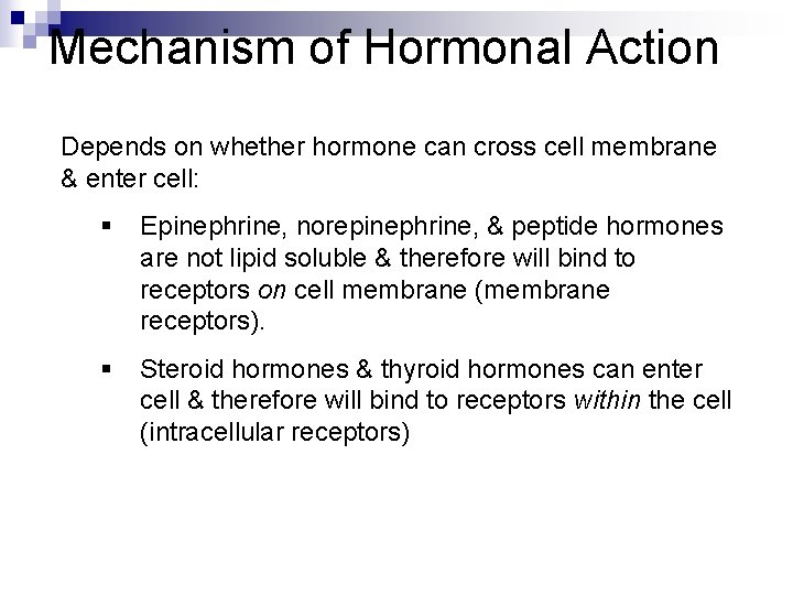 Mechanism of Hormonal Action Depends on whether hormone can cross cell membrane & enter