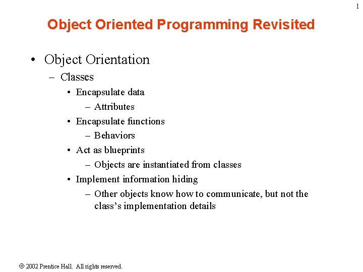 1 Object Oriented Programming Revisited • Object Orientation – Classes • Encapsulate data –