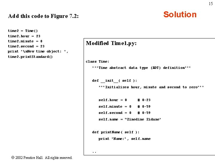15 Solution Add this code to Figure 7. 2: time 2 = Time() time