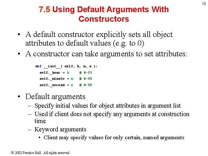 7. 5 Using Default Arguments With Constructors • A default constructor explicitly sets all