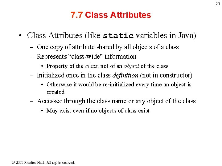 20 7. 7 Class Attributes • Class Attributes (like static variables in Java) –